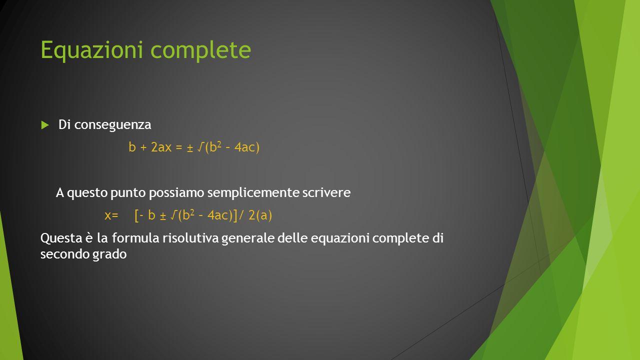 Equazioni complete Di conseguenza b + 2ax = ± √(b2 – 4ac)