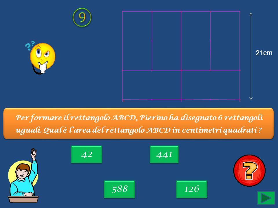 ⑨ 21cm. Per formare il rettangolo ABCD, Pierino ha disegnato 6 rettangoli uguali. Qual è l'area del rettangolo ABCD in centimetri quadrati