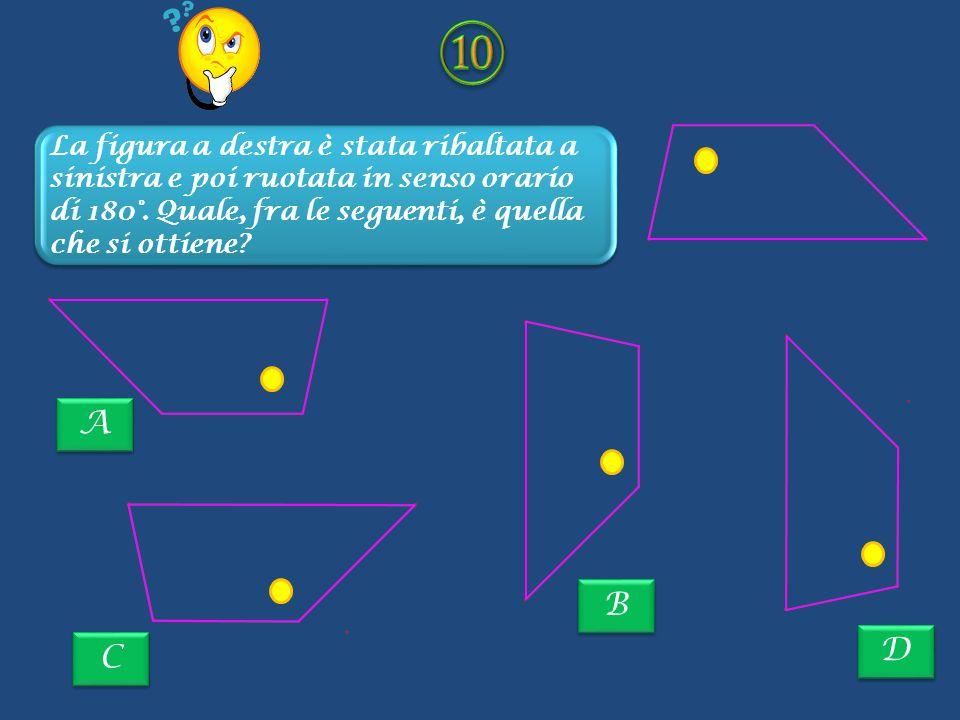 ⑩ La figura a destra è stata ribaltata a sinistra e poi ruotata in senso orario di 180°. Quale, fra le seguenti, è quella che si ottiene