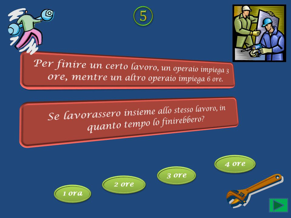 ⑤ Per finire un certo lavoro, un operaio impiega 3 ore, mentre un altro operaio impiega 6 ore.