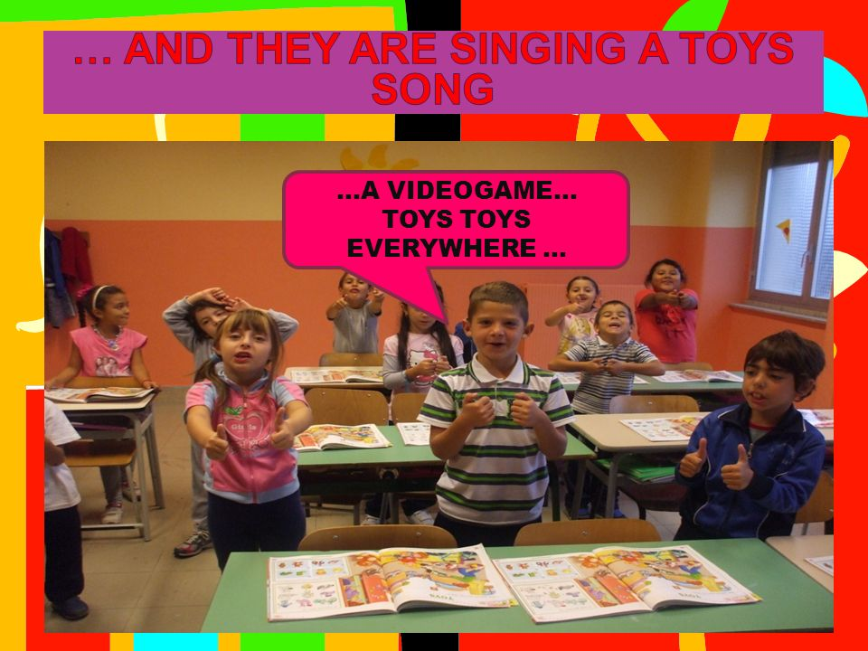 … AND THEY ARE SINGING A TOYS SONG