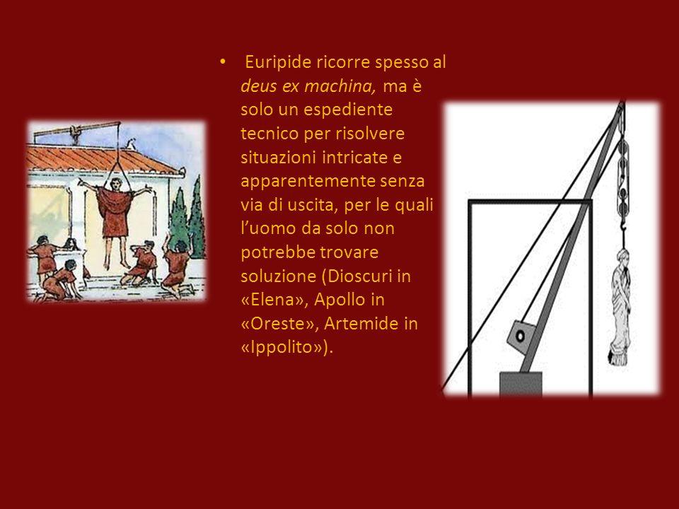 Euripide ricorre spesso al deus ex machina, ma è solo un espediente tecnico per risolvere situazioni intricate e apparentemente senza via di uscita, per le quali l'uomo da solo non potrebbe trovare soluzione (Dioscuri in «Elena», Apollo in «Oreste», Artemide in «Ippolito»).