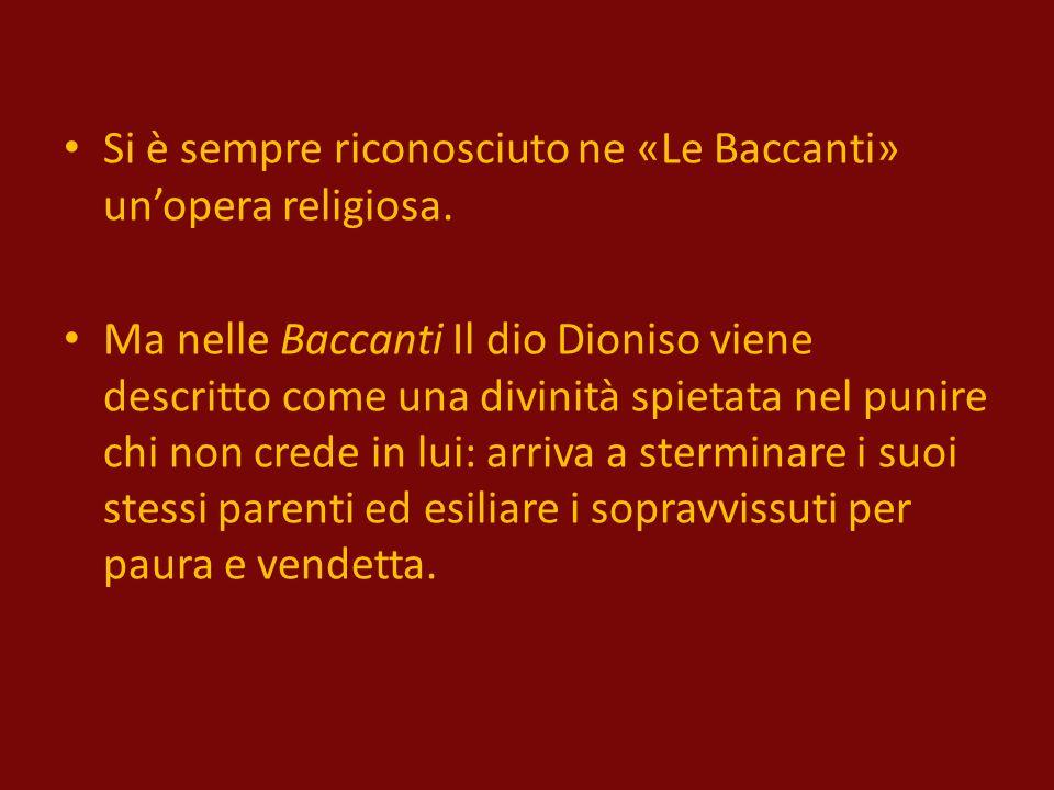 Si è sempre riconosciuto ne «Le Baccanti» un'opera religiosa.