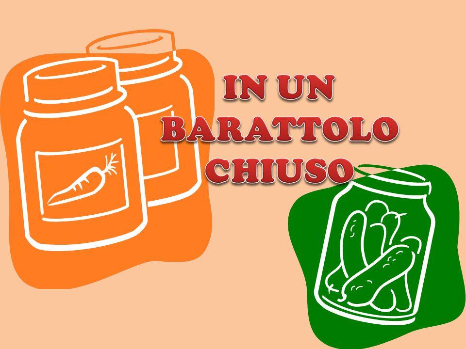 IN UN BARATTOLO CHIUSO