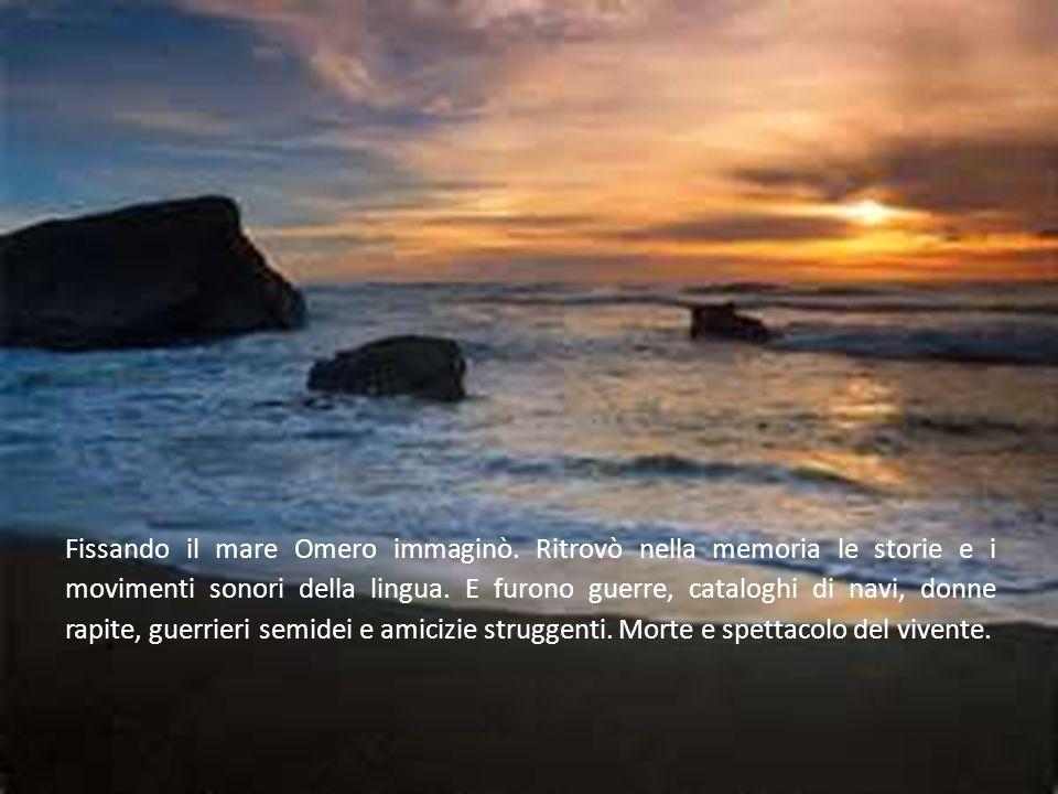Fissando il mare Omero immaginò