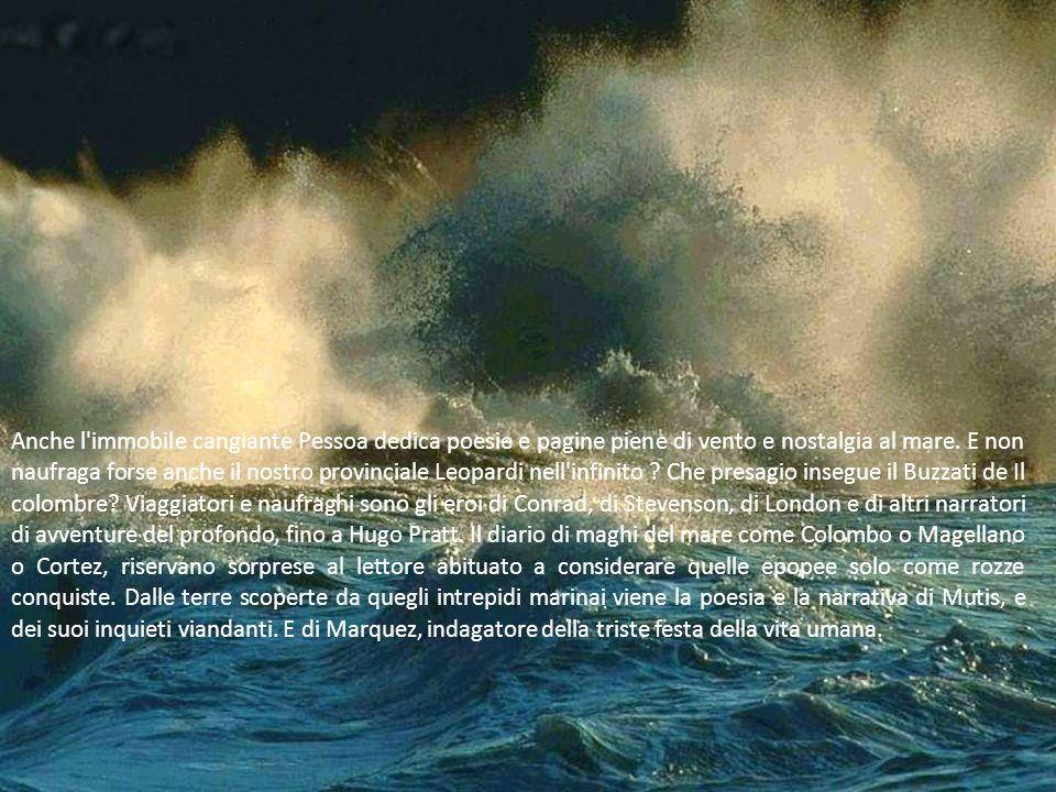 Anche l immobile cangiante Pessoa dedica poesie e pagine piene di vento e nostalgia al mare.