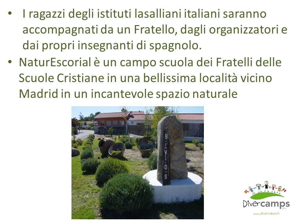 I ragazzi degli istituti lasalliani italiani saranno accompagnati da un Fratello, dagli organizzatori e dai propri insegnanti di spagnolo.