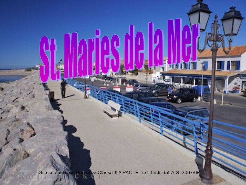 St. Maries de la Mer Gita scolastica in Provenza Classe III A PACLE Trat. Testi. dati A.S 2007/08