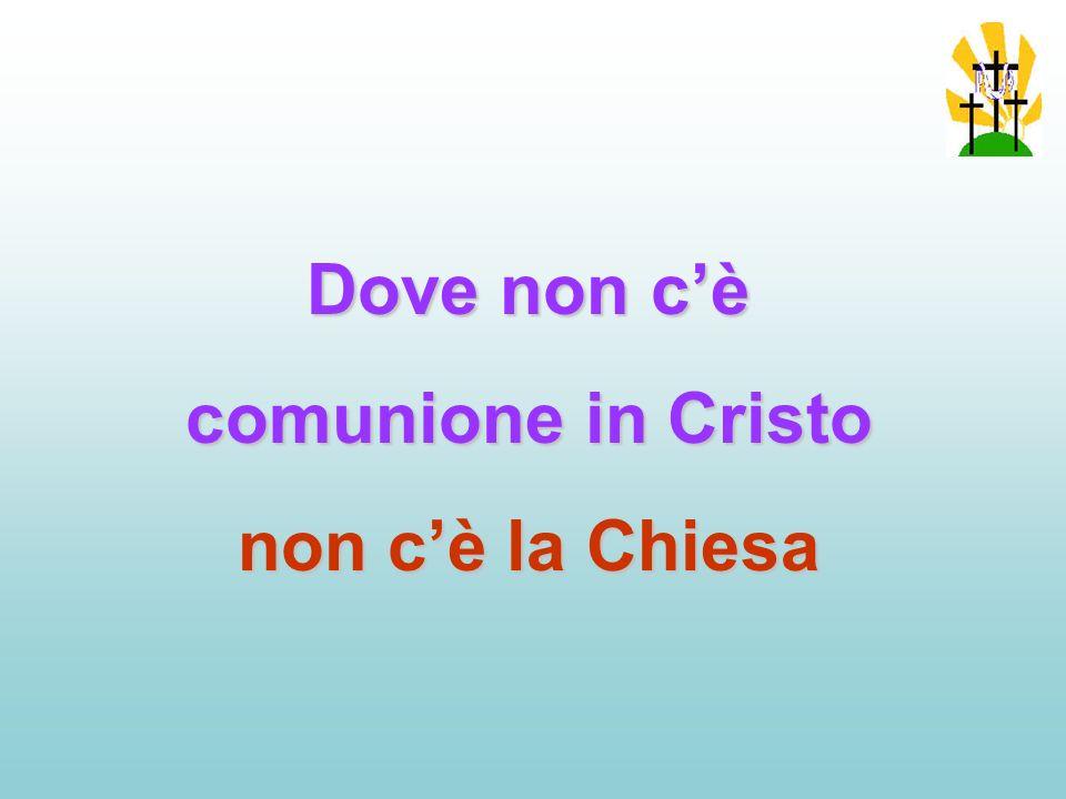 Dove non c'è comunione in Cristo non c'è la Chiesa
