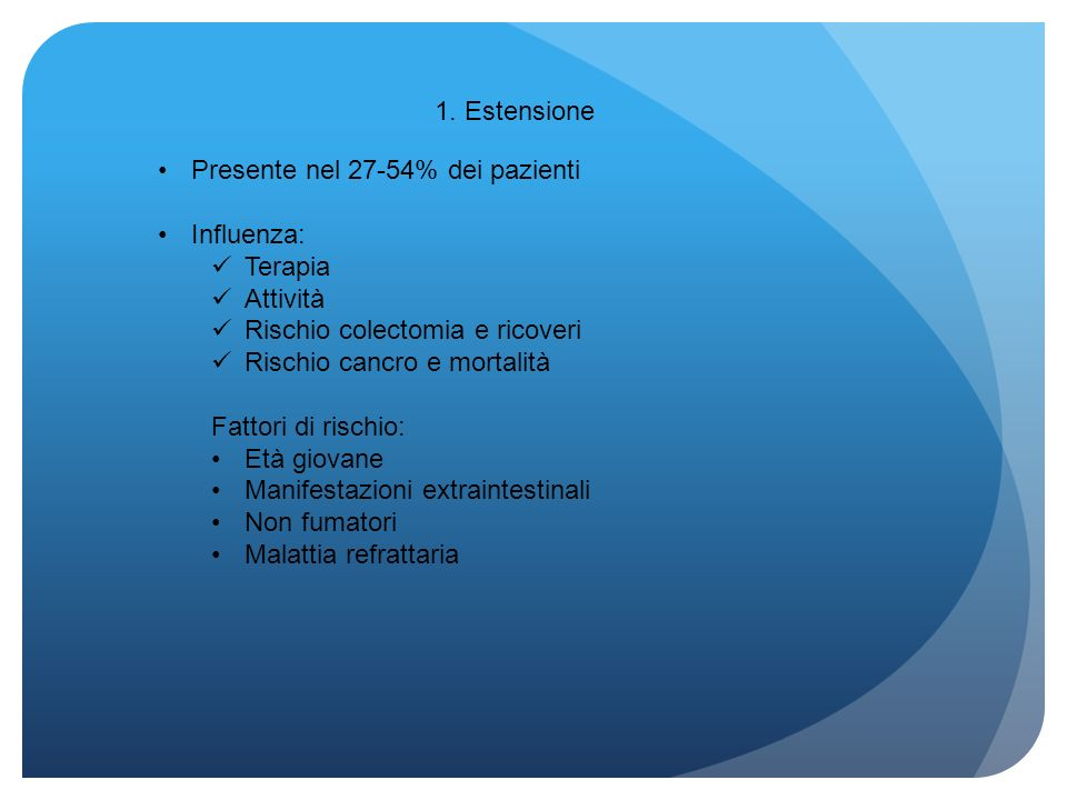 1. Estensione Presente nel 27-54% dei pazienti. Influenza: Terapia. Attività. Rischio colectomia e ricoveri.