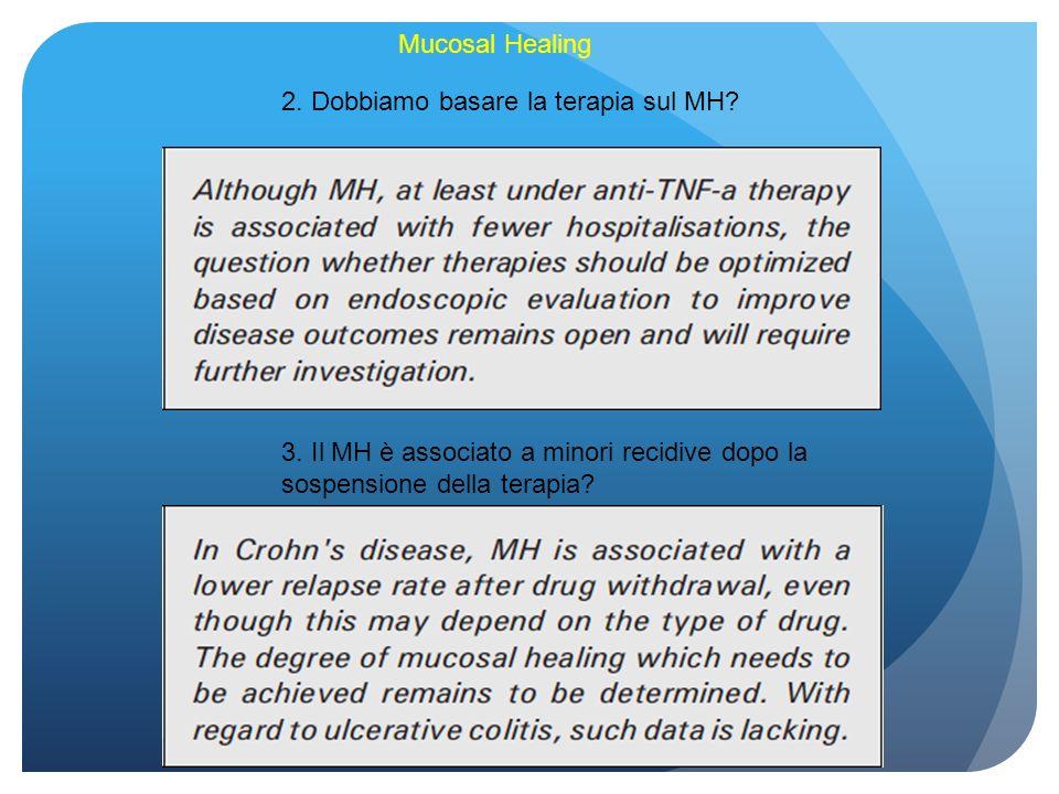 Mucosal Healing 2. Dobbiamo basare la terapia sul MH 3. Il MH è associato a minori recidive dopo la.