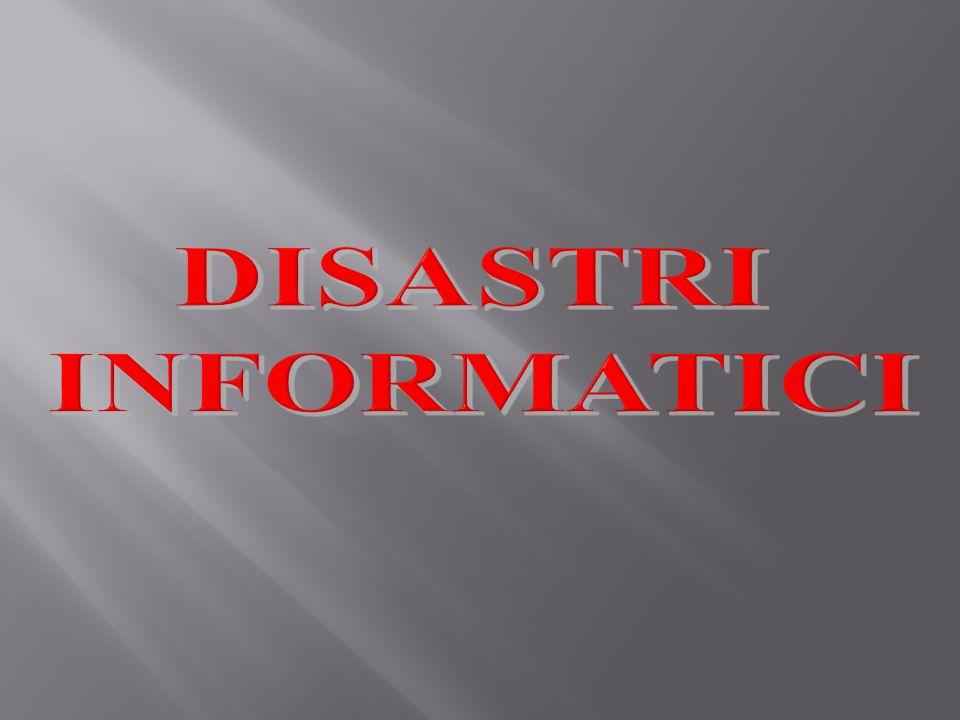 DISASTRI INFORMATICI