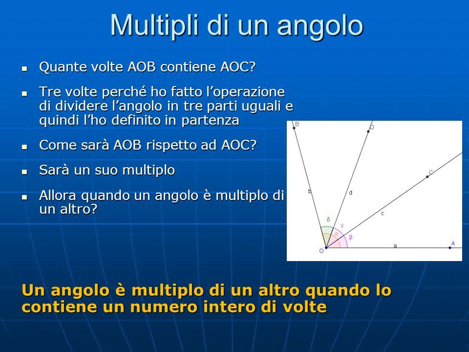 Multipli di un angolo Quante volte AOB contiene AOC