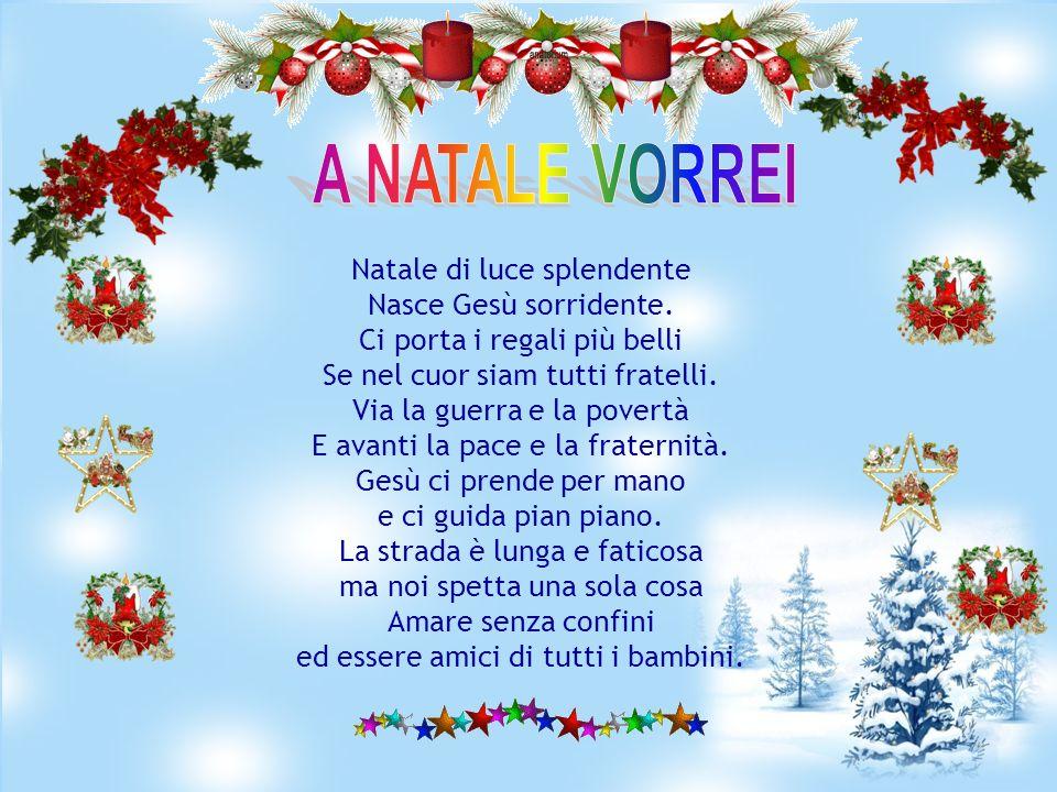 A NATALE VORREI Natale di luce splendente Nasce Gesù sorridente.