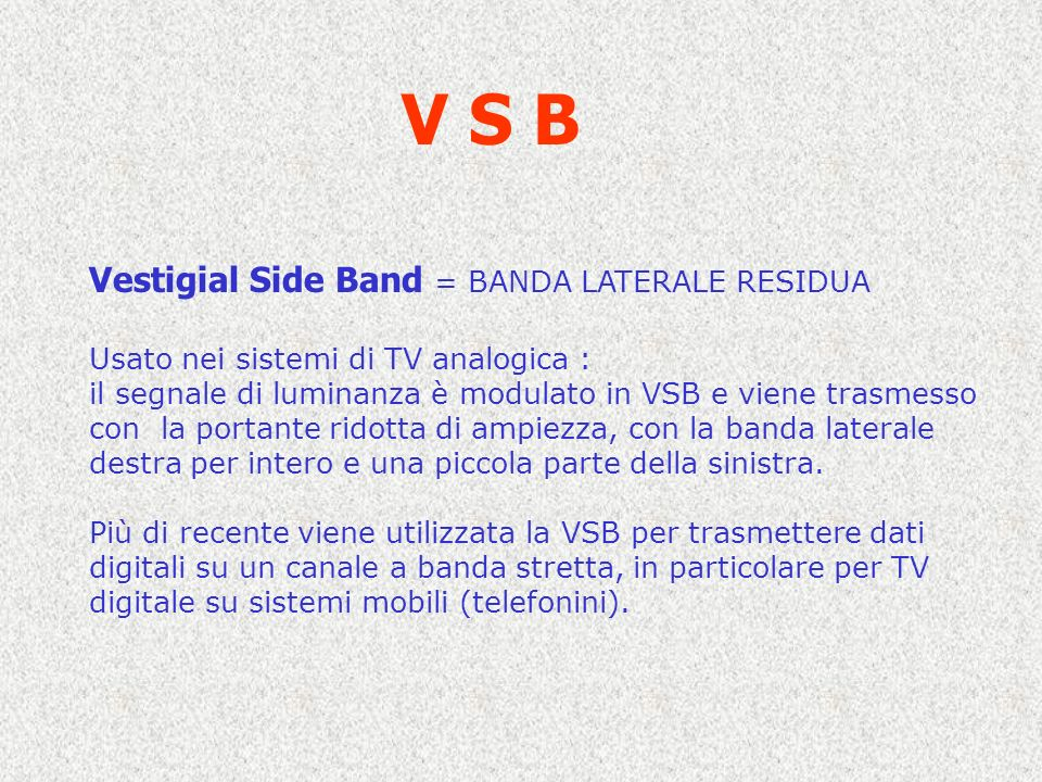 V S B Vestigial Side Band = BANDA LATERALE RESIDUA