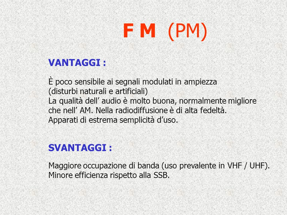 F M (PM) VANTAGGI : SVANTAGGI :