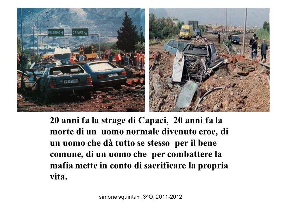 20 anni fa la strage di Capaci, 20 anni fa la morte di un uomo normale divenuto eroe, di un uomo che dà tutto se stesso per il bene comune, di un uomo che per combattere la mafia mette in conto di sacrificare la propria vita.