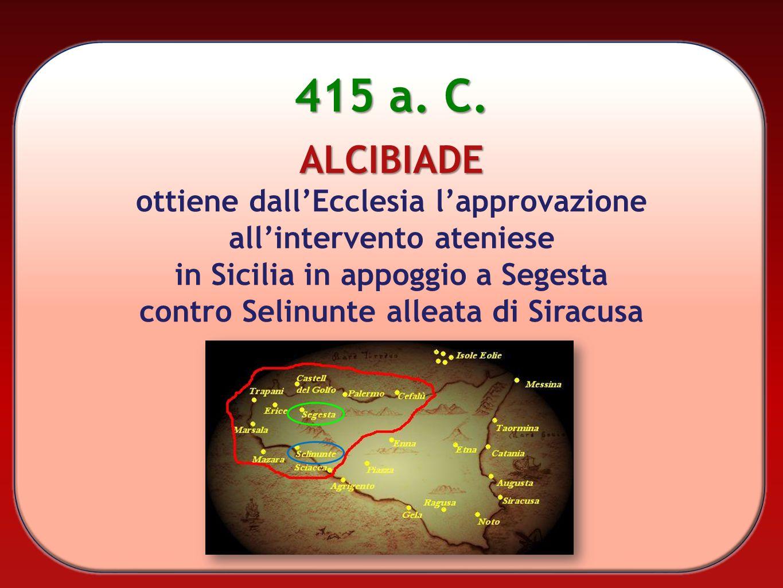 415 a. C. ALCIBIADE ottiene dall'Ecclesia l'approvazione