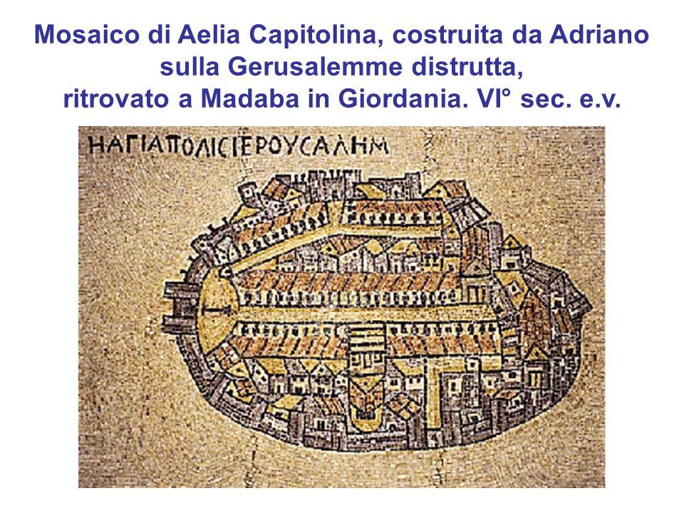 Mosaico di Aelia Capitolina, costruita da Adriano sulla Gerusalemme distrutta, ritrovato a Madaba in Giordania.
