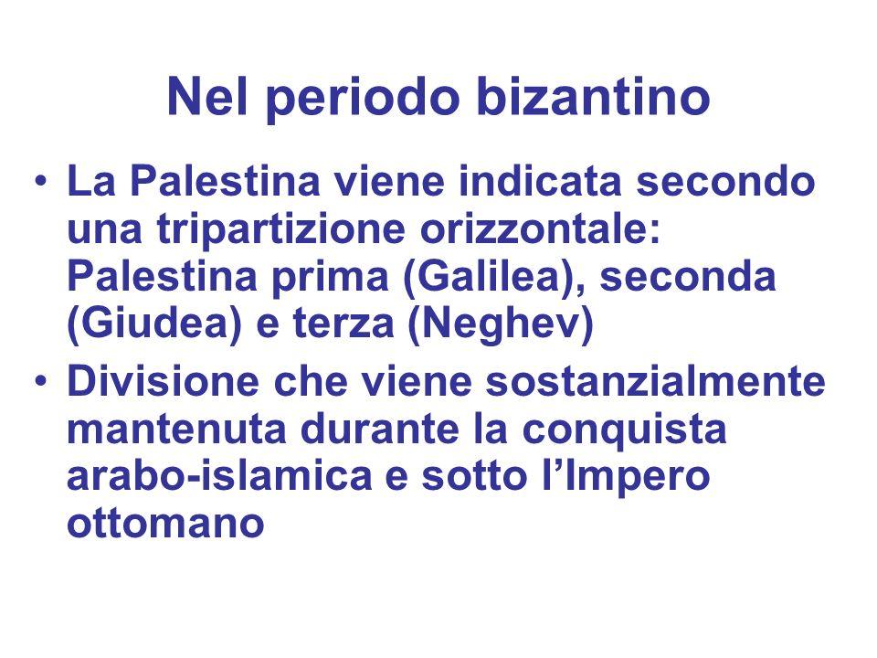 Nel periodo bizantinoLa Palestina viene indicata secondo una tripartizione orizzontale: Palestina prima (Galilea), seconda (Giudea) e terza (Neghev)