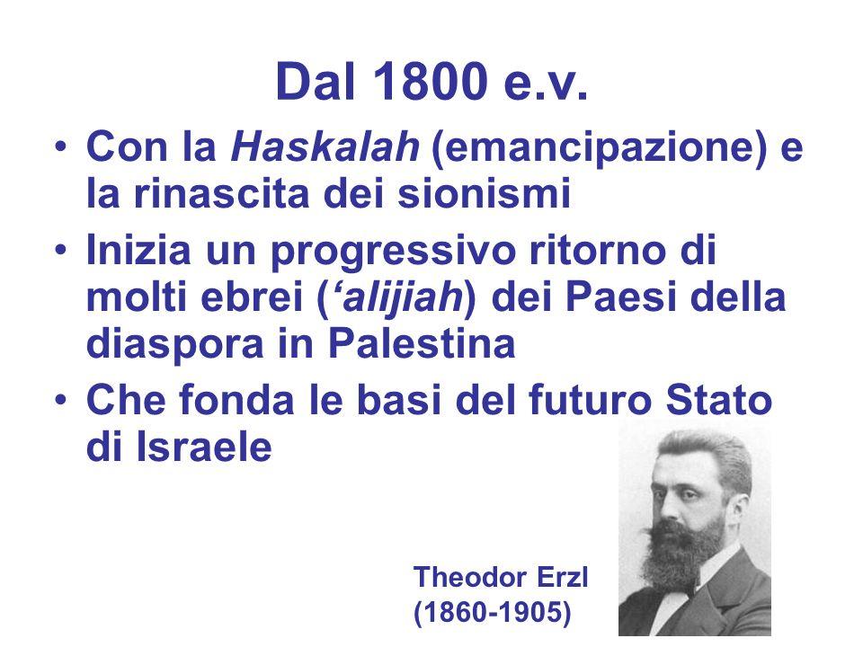Dal 1800 e.v. Con la Haskalah (emancipazione) e la rinascita dei sionismi.