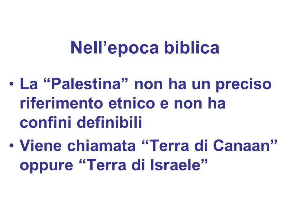 Nell'epoca biblica La Palestina non ha un preciso riferimento etnico e non ha confini definibili.