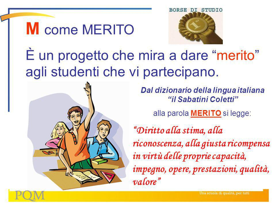 M come MERITO È un progetto che mira a dare merito agli studenti che vi partecipano.