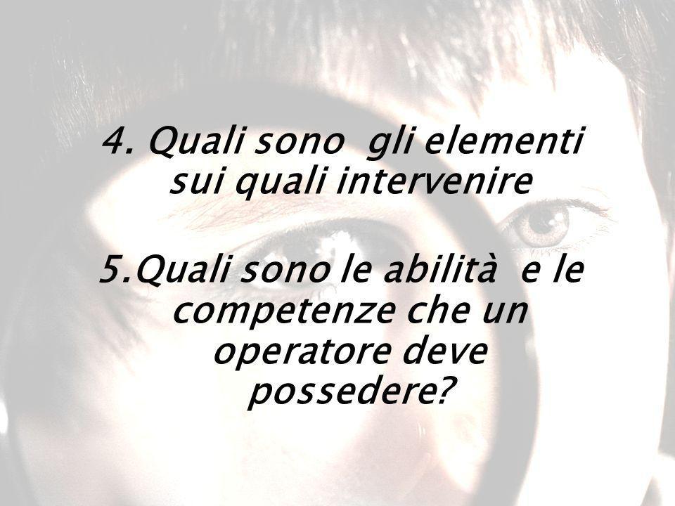4. Quali sono gli elementi sui quali intervenire