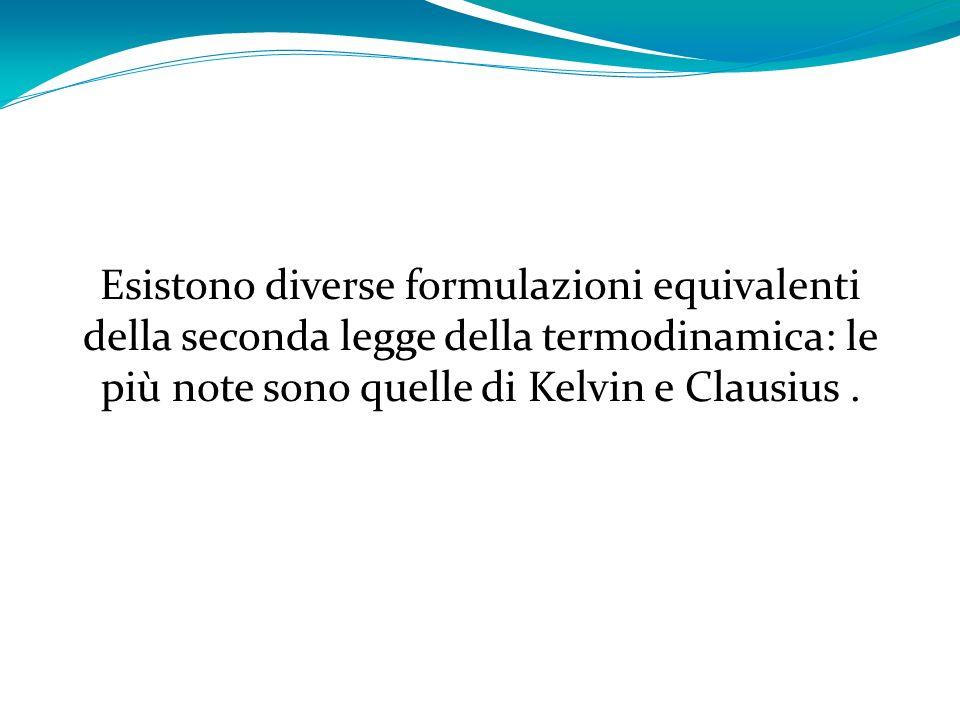 Esistono diverse formulazioni equivalenti della seconda legge della termodinamica: le più note sono quelle di Kelvin e Clausius .