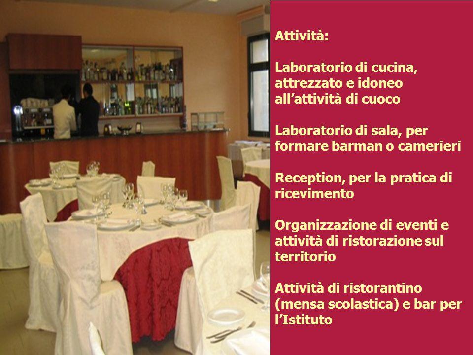 Attività: Laboratorio di cucina, attrezzato e idoneo all'attività di cuoco. Laboratorio di sala, per formare barman o camerieri.