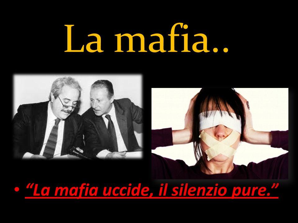La mafia.. La mafia uccide, il silenzio pure.