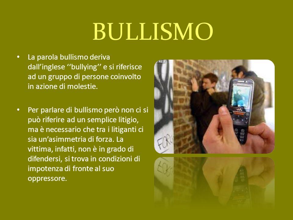 BULLISMO La parola bullismo deriva dall'inglese ''bullying'' e si riferisce ad un gruppo di persone coinvolto in azione di molestie.
