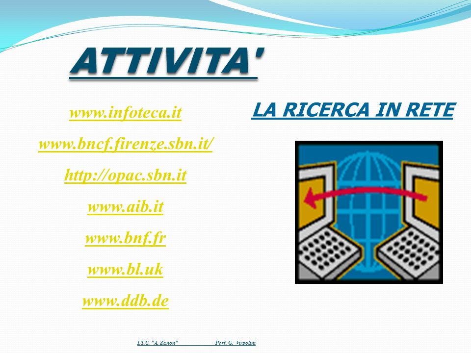 ATTIVITA LA RICERCA IN RETE www.infoteca.it www.bncf.firenze.sbn.it/