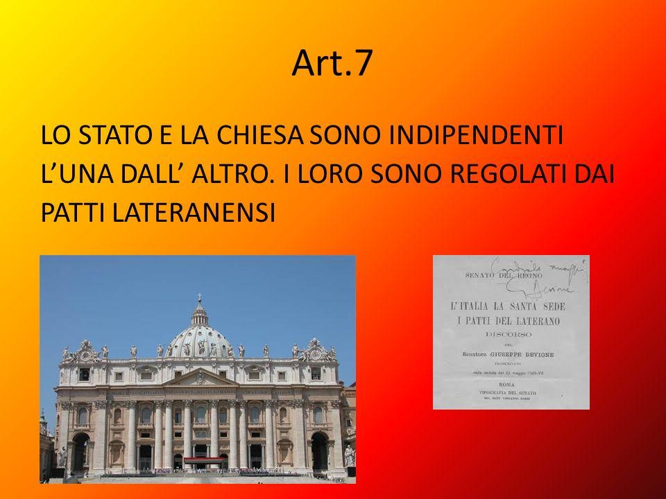 Art.7 LO STATO E LA CHIESA SONO INDIPENDENTI L'UNA DALL' ALTRO.