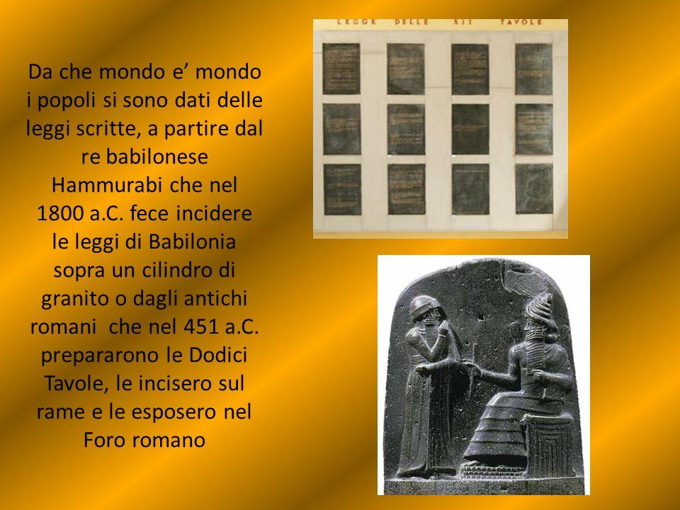 Da che mondo e' mondo i popoli si sono dati delle leggi scritte, a partire dal re babilonese Hammurabi che nel 1800 a.C.