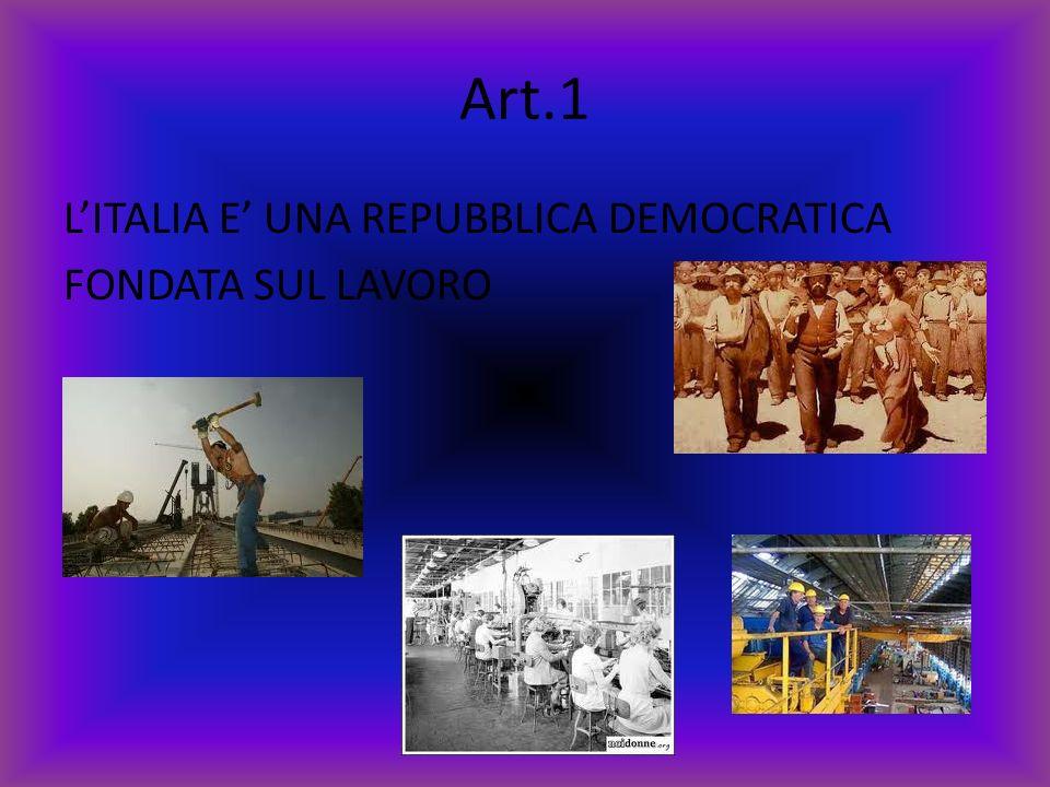 Art.1 L'ITALIA E' UNA REPUBBLICA DEMOCRATICA FONDATA SUL LAVORO