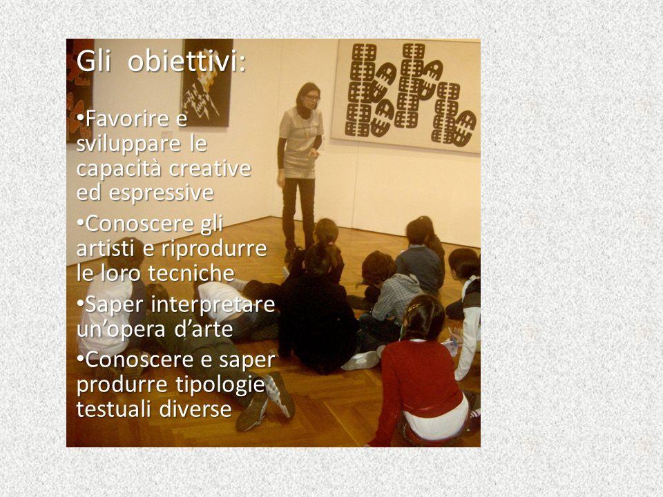 Gli obiettivi: Favorire e sviluppare le capacità creative ed espressive. Conoscere gli artisti e riprodurre le loro tecniche.