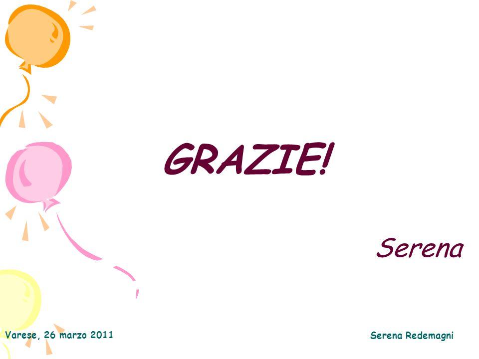 GRAZIE! Serena Varese, 26 marzo 2011 Serena Redemagni