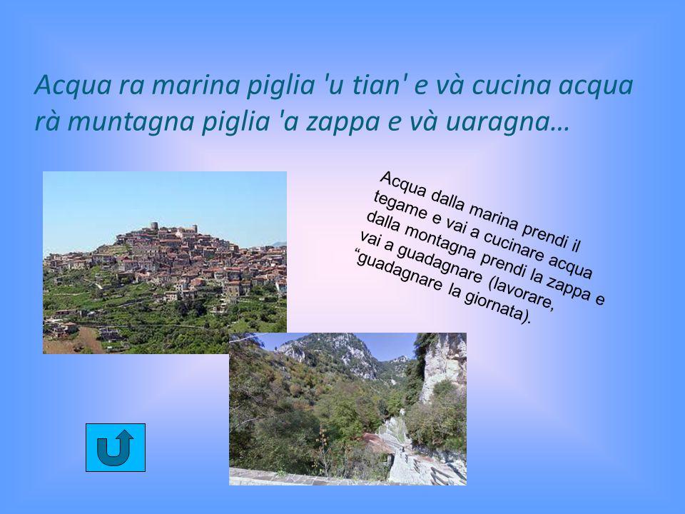 Acqua ra marina piglia u tian e và cucina acqua rà muntagna piglia a zappa e và uaragna…