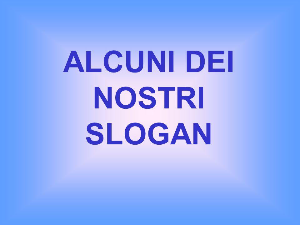 ALCUNI DEI NOSTRI SLOGAN
