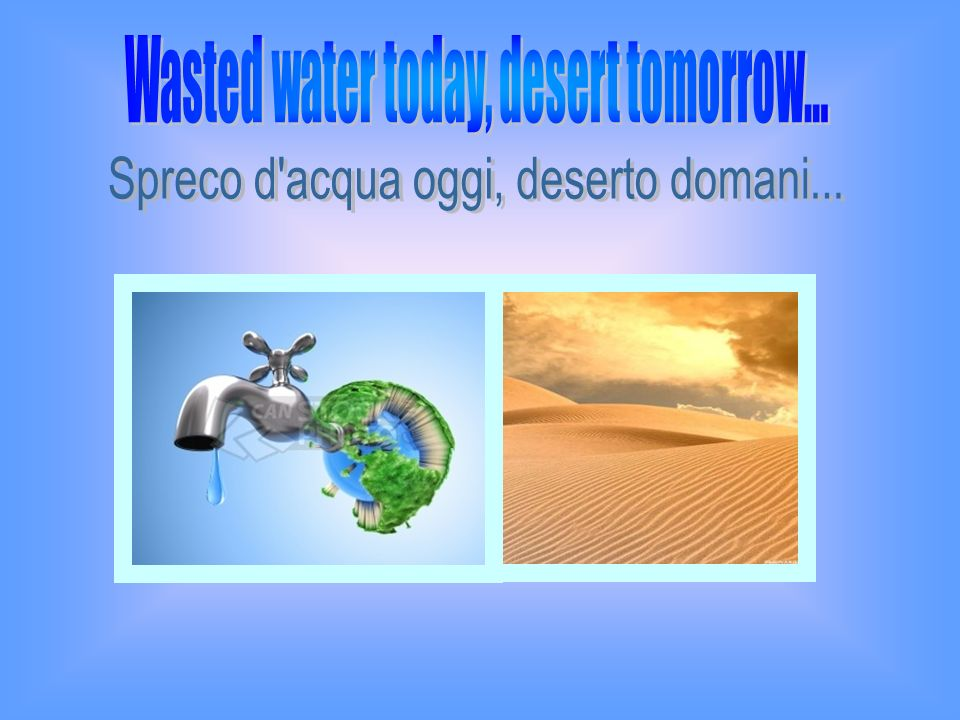 Wasted water today, desert tomorrow…