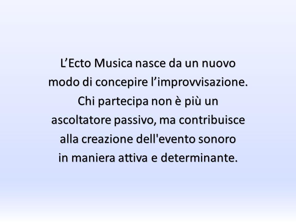 L'Ecto Musica nasce da un nuovo modo di concepire l'improvvisazione
