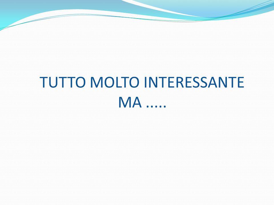 TUTTO MOLTO INTERESSANTE