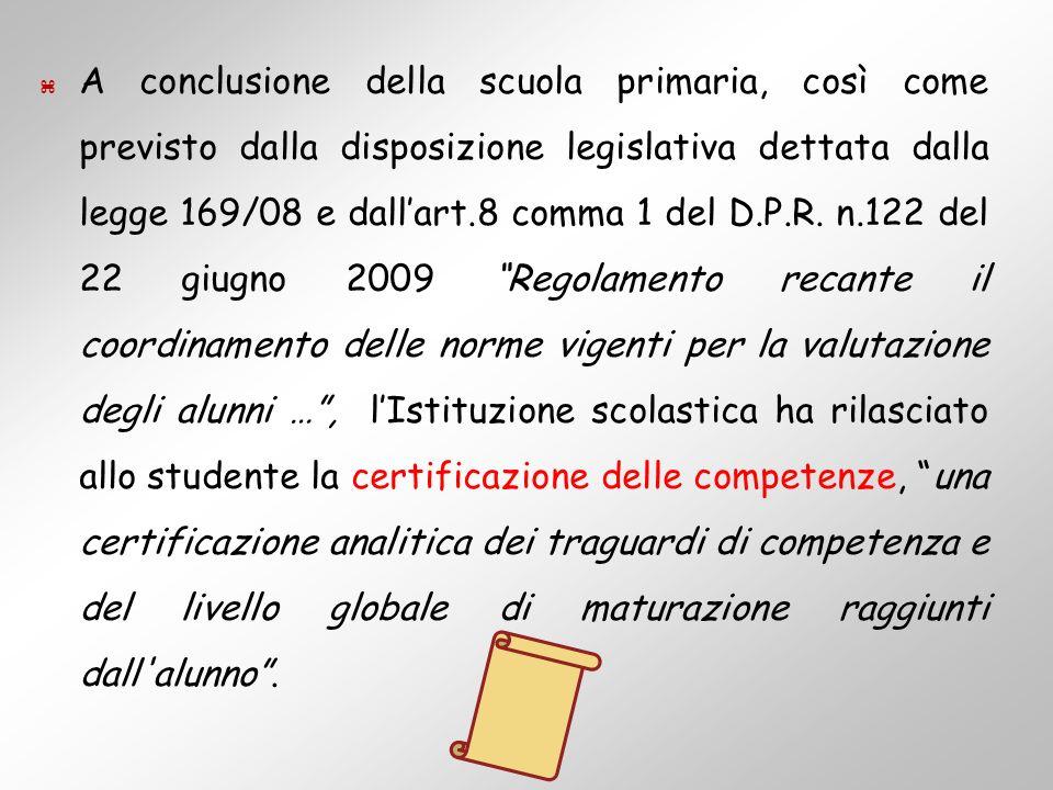 A conclusione della scuola primaria, così come previsto dalla disposizione legislativa dettata dalla legge 169/08 e dall'art.8 comma 1 del D.P.R.