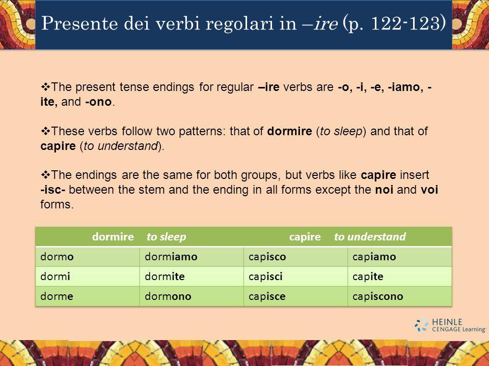Presente dei verbi regolari in –ire (p. 122-123)