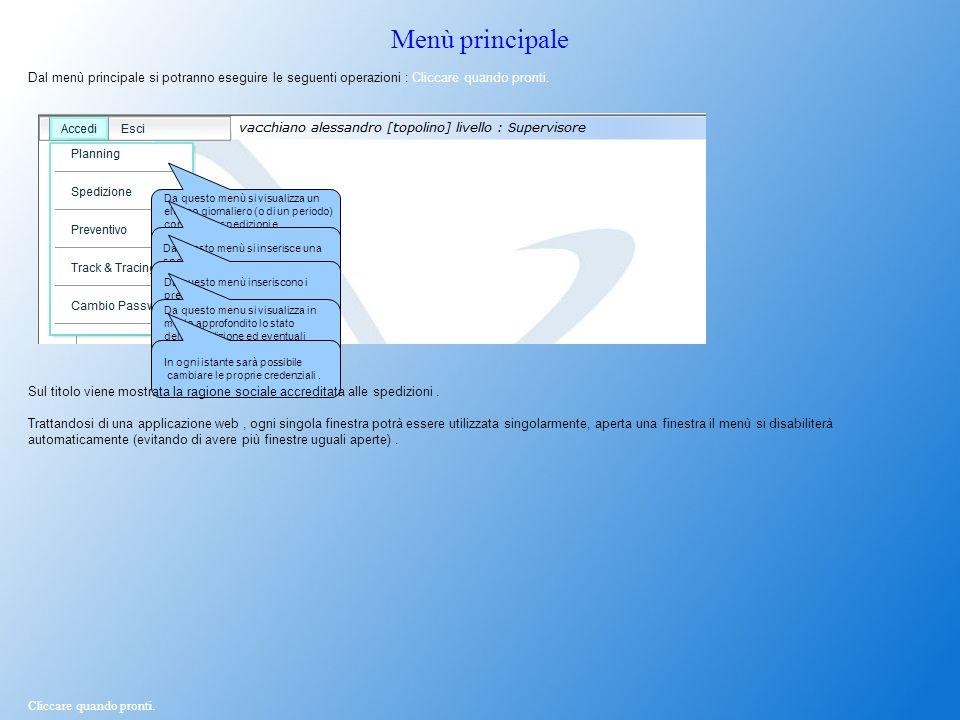Menù principale Dal menù principale si potranno eseguire le seguenti operazioni : Cliccare quando pronti.