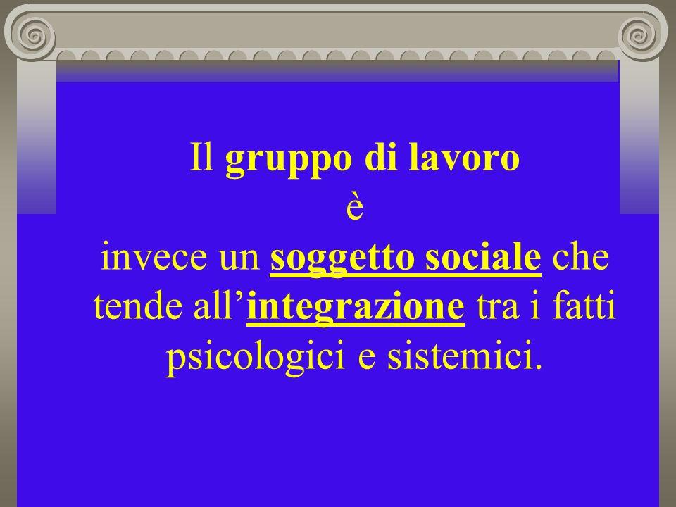 Il gruppo di lavoro è invece un soggetto sociale che tende all'integrazione tra i fatti psicologici e sistemici.