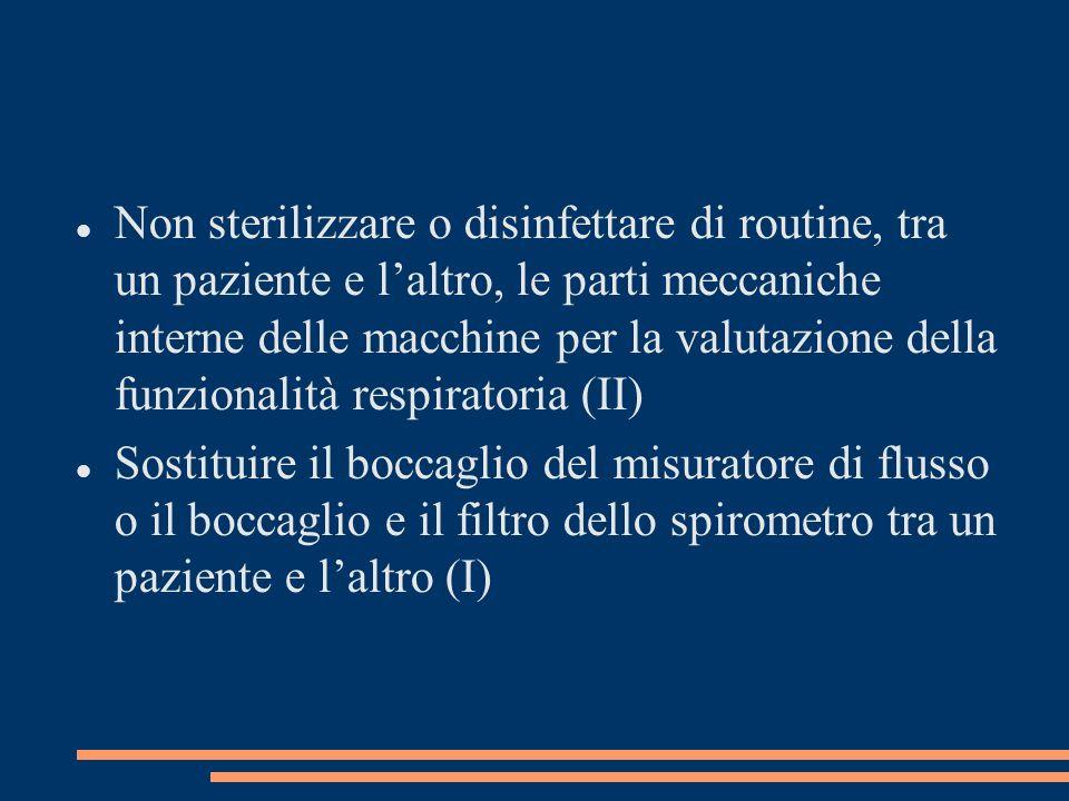 Non sterilizzare o disinfettare di routine, tra un paziente e l'altro, le parti meccaniche interne delle macchine per la valutazione della funzionalità respiratoria (II)