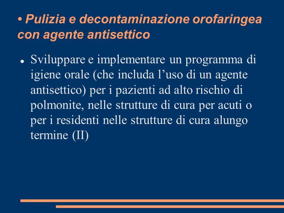 • Pulizia e decontaminazione orofaringea con agente antisettico
