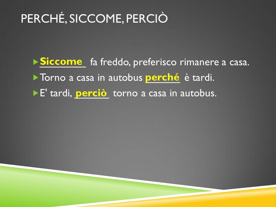 PERCHÉ, SICCOME, PERCIÒ Siccome